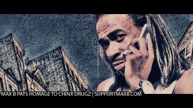 Max B pays homage to Chinx Drugz
